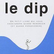 Le DIP : un petit livre qui vous enseignera quand renoncer (et quand persévérer) de Seth Godin